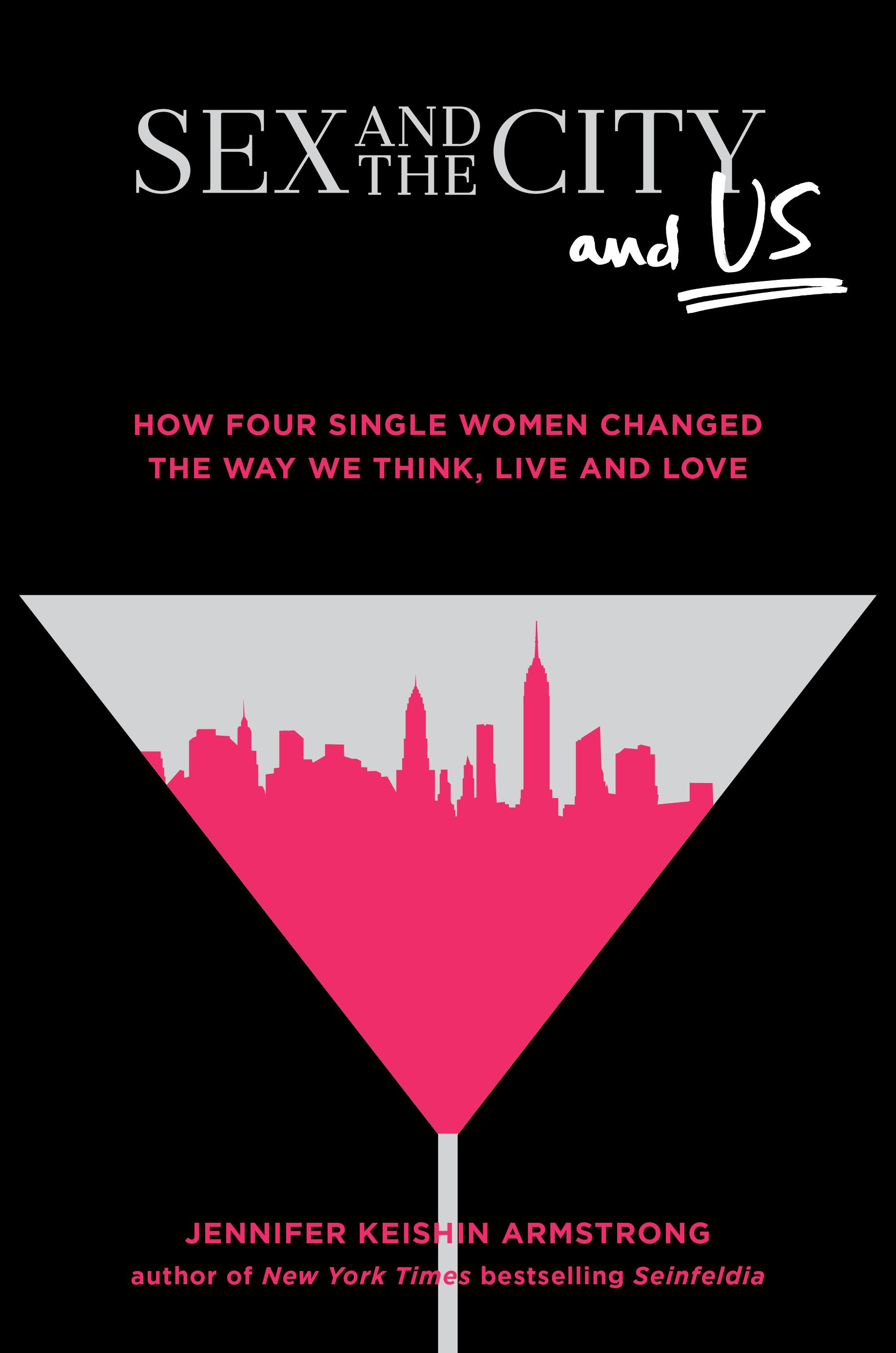 <p>Sex and the City and Us: How Four Single Women Changed the Way We Think, Live, and Love, by Jennifer Keishin Armstrong (Image: Courtesy{&amp;nbsp;}Simon &amp; Schuster) </p>